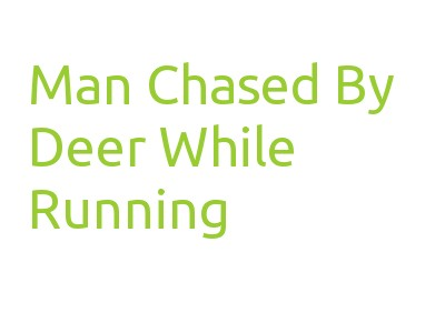 Man Chased By Deer While Running